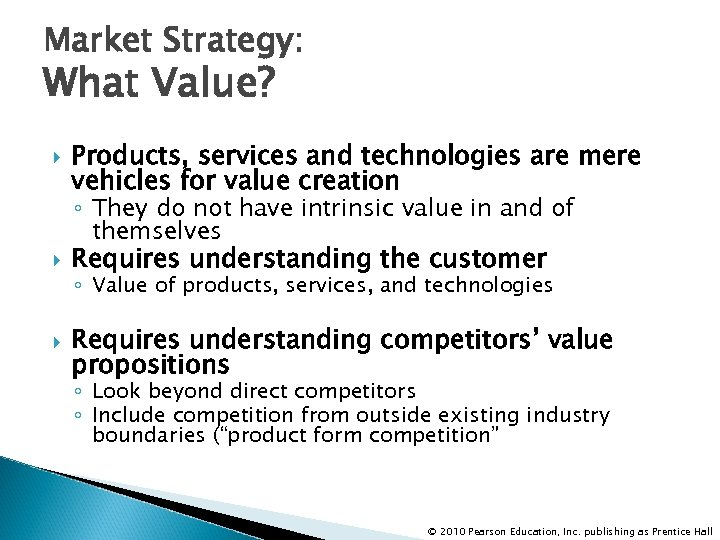 Market Strategy: What Value? Products, services and technologies are mere vehicles for value creation