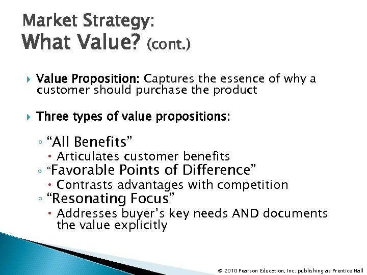 Market Strategy: What Value? (cont. ) Value Proposition: Captures the essence of why a
