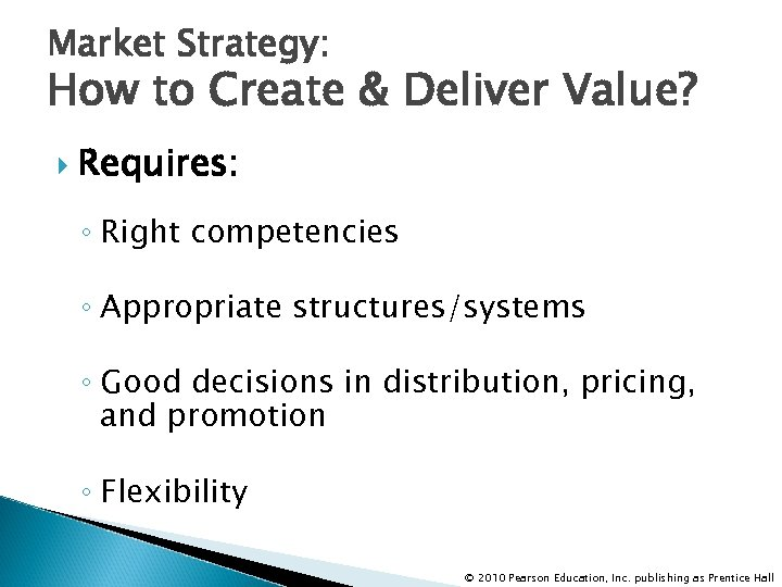 Market Strategy: How to Create & Deliver Value? Requires: ◦ Right competencies ◦ Appropriate