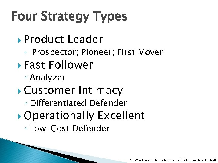 Four Strategy Types Product Leader ◦ Prospector; Pioneer; First Mover Fast Follower ◦ Analyzer