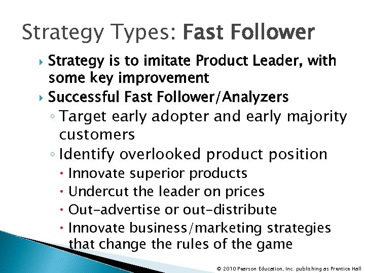 Strategy Types: Fast Follower Strategy is to imitate Product Leader, with some key improvement