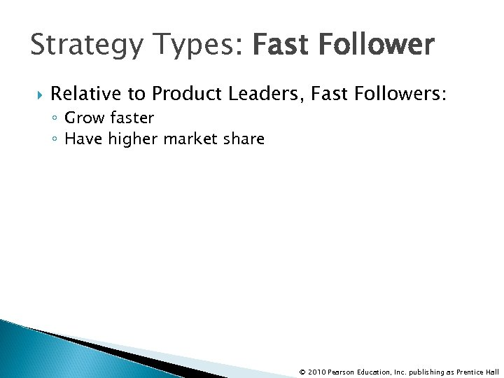 Strategy Types: Fast Follower Relative to Product Leaders, Fast Followers: ◦ Grow faster ◦