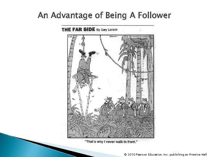 An Advantage of Being A Follower © 2010 Pearson Education, Inc. publishing as Prentice