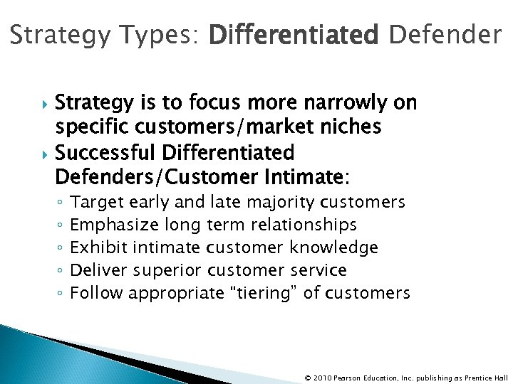Strategy Types: Differentiated Defender Strategy is to focus more narrowly on specific customers/market niches