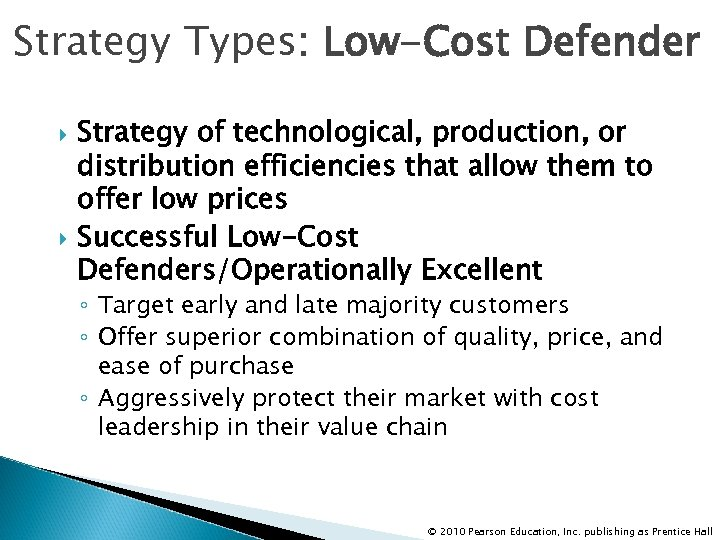 Strategy Types: Low-Cost Defender Strategy of technological, production, or distribution efficiencies that allow them