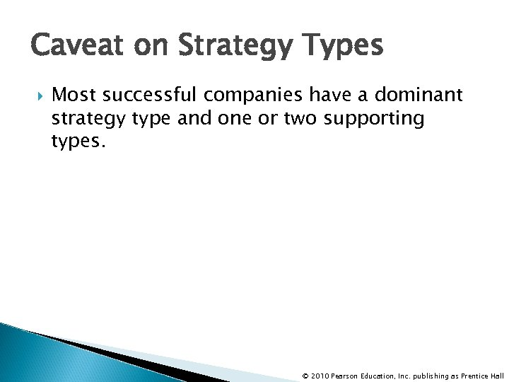 Caveat on Strategy Types Most successful companies have a dominant strategy type and one