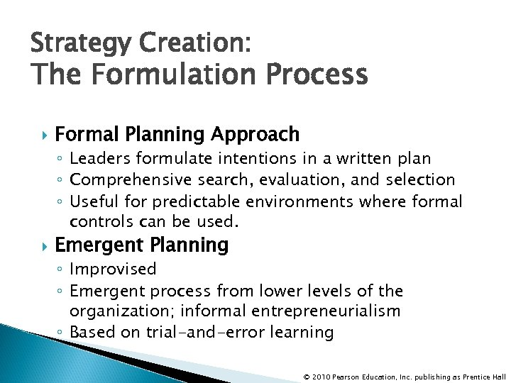 Strategy Creation: The Formulation Process Formal Planning Approach ◦ Leaders formulate intentions in a