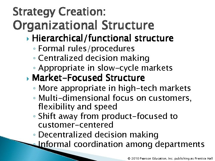 Strategy Creation: Organizational Structure Hierarchical/functional structure Market-Focused Structure ◦ Formal rules/procedures ◦ Centralized decision