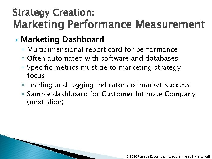 Strategy Creation: Marketing Performance Measurement Marketing Dashboard ◦ Multidimensional report card for performance ◦