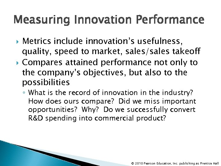 Measuring Innovation Performance Metrics include innovation's usefulness, quality, speed to market, sales/sales takeoff Compares