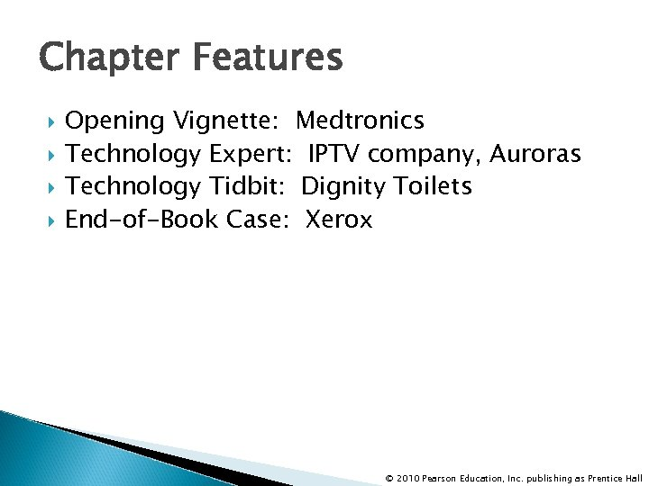 Chapter Features Opening Vignette: Medtronics Technology Expert: IPTV company, Auroras Technology Tidbit: Dignity Toilets