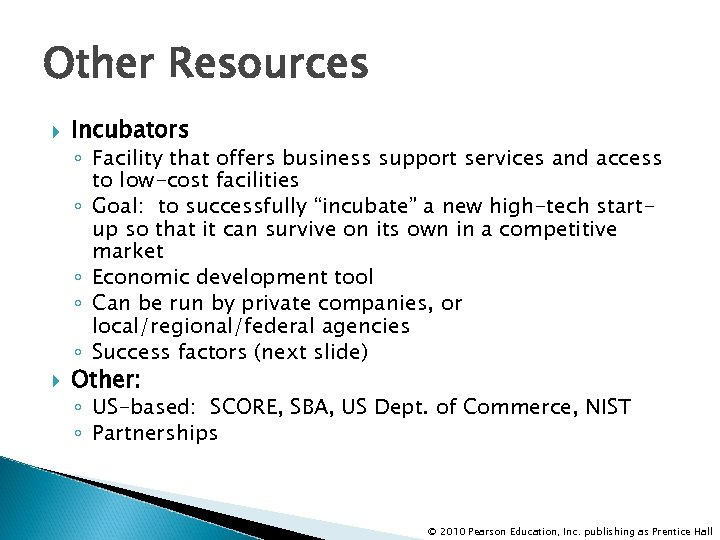 Other Resources Incubators ◦ Facility that offers business support services and access to low-cost