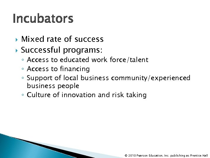 Incubators Mixed rate of success Successful programs: ◦ Access to educated work force/talent ◦