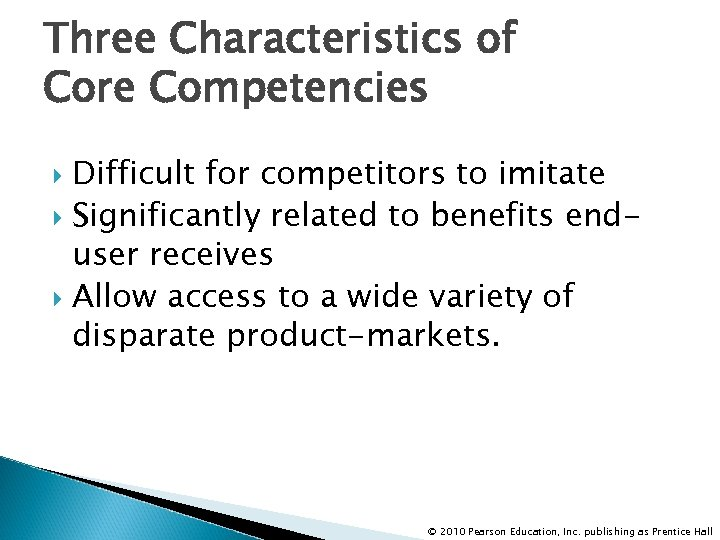 Three Characteristics of Core Competencies Difficult for competitors to imitate Significantly related to benefits