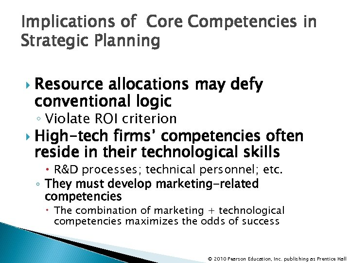 Implications of Core Competencies in Strategic Planning Resource allocations may defy conventional logic ◦
