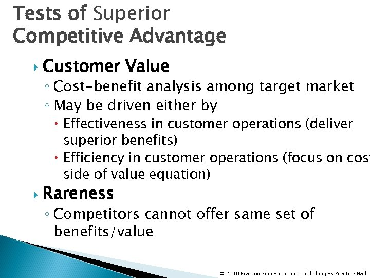 Tests of Superior Competitive Advantage Customer Value ◦ Cost-benefit analysis among target market ◦