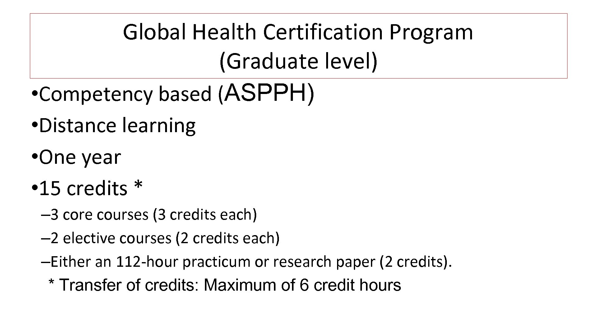 Global Health Certification Program (Graduate level) • Competency based (ASPPH) • Distance learning •