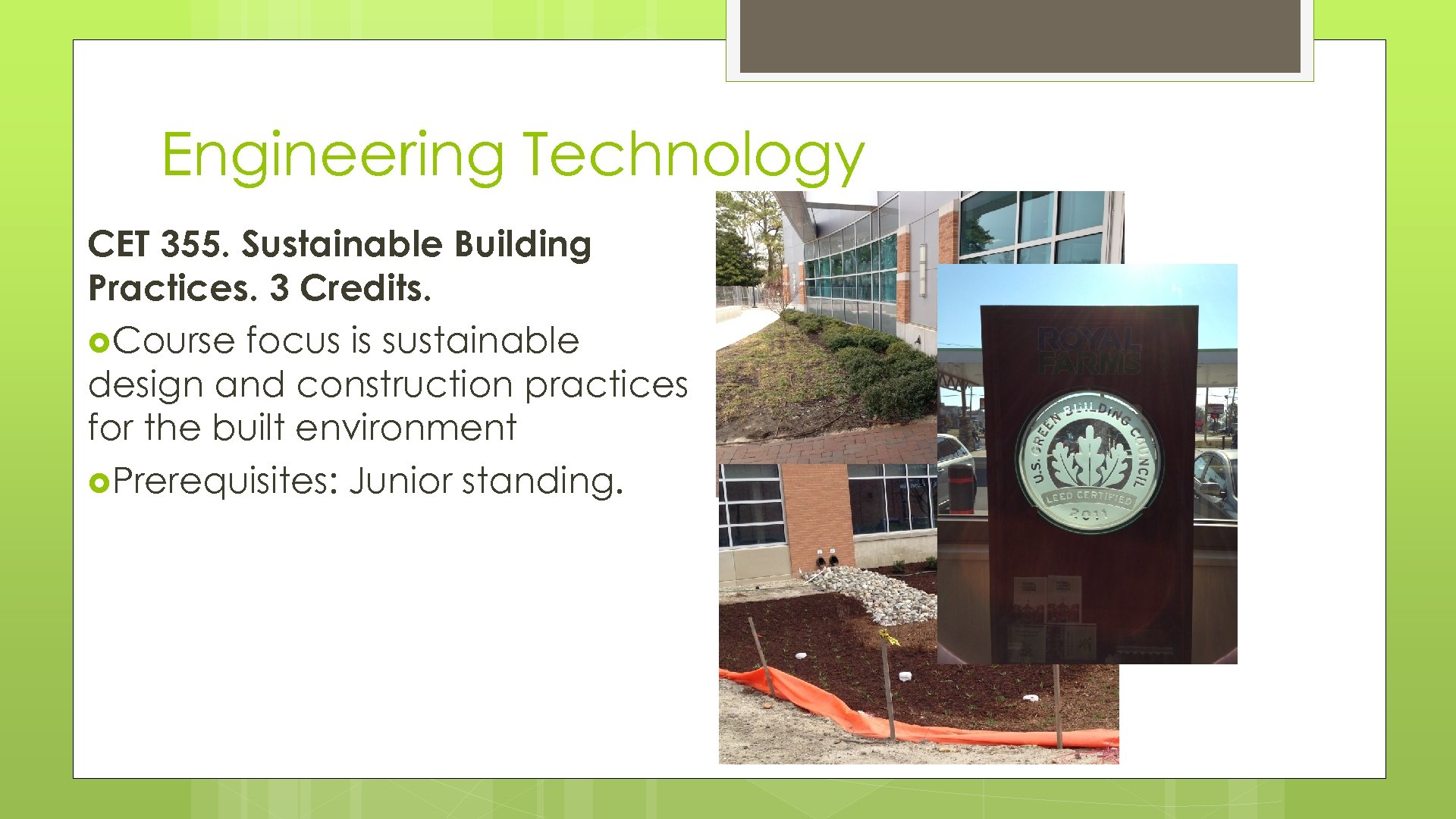 Engineering Technology CET 355. Sustainable Building Practices. 3 Credits. Course focus is sustainable design