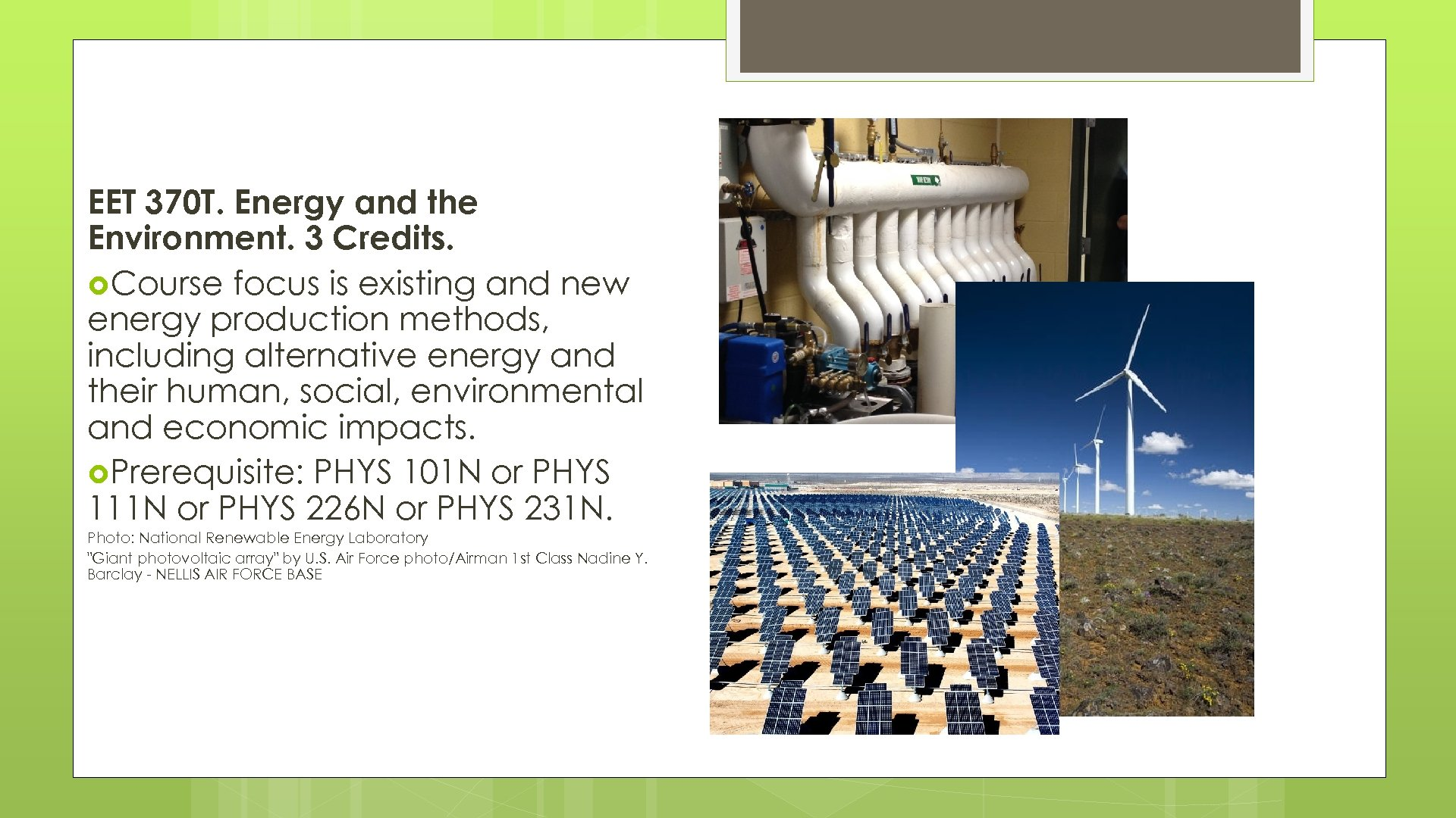 EET 370 T. Energy and the Environment. 3 Credits. Course focus is existing and