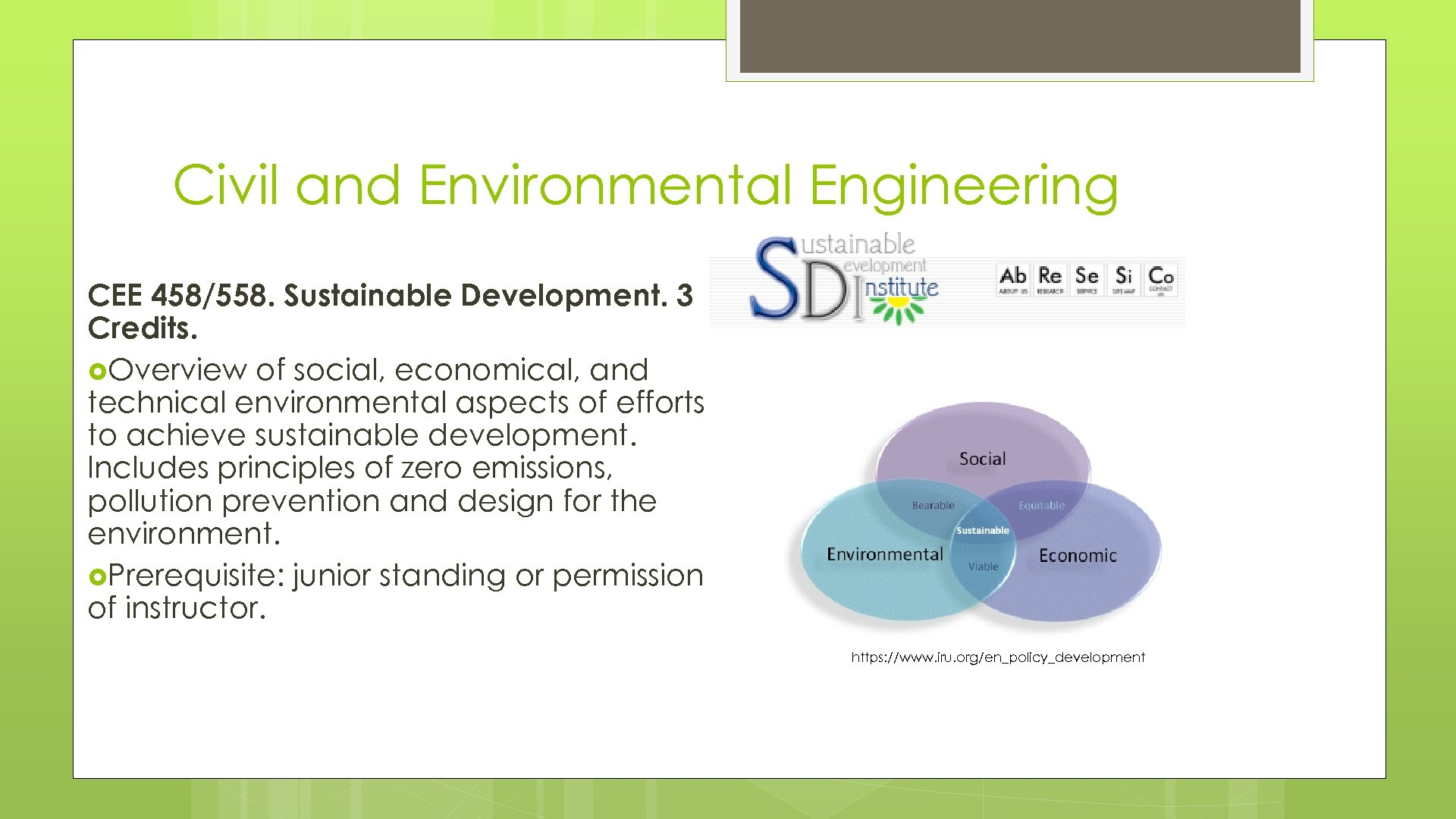 Civil and Environmental Engineering CEE 458/558. Sustainable Development. 3 Credits. Overview of social, economical,