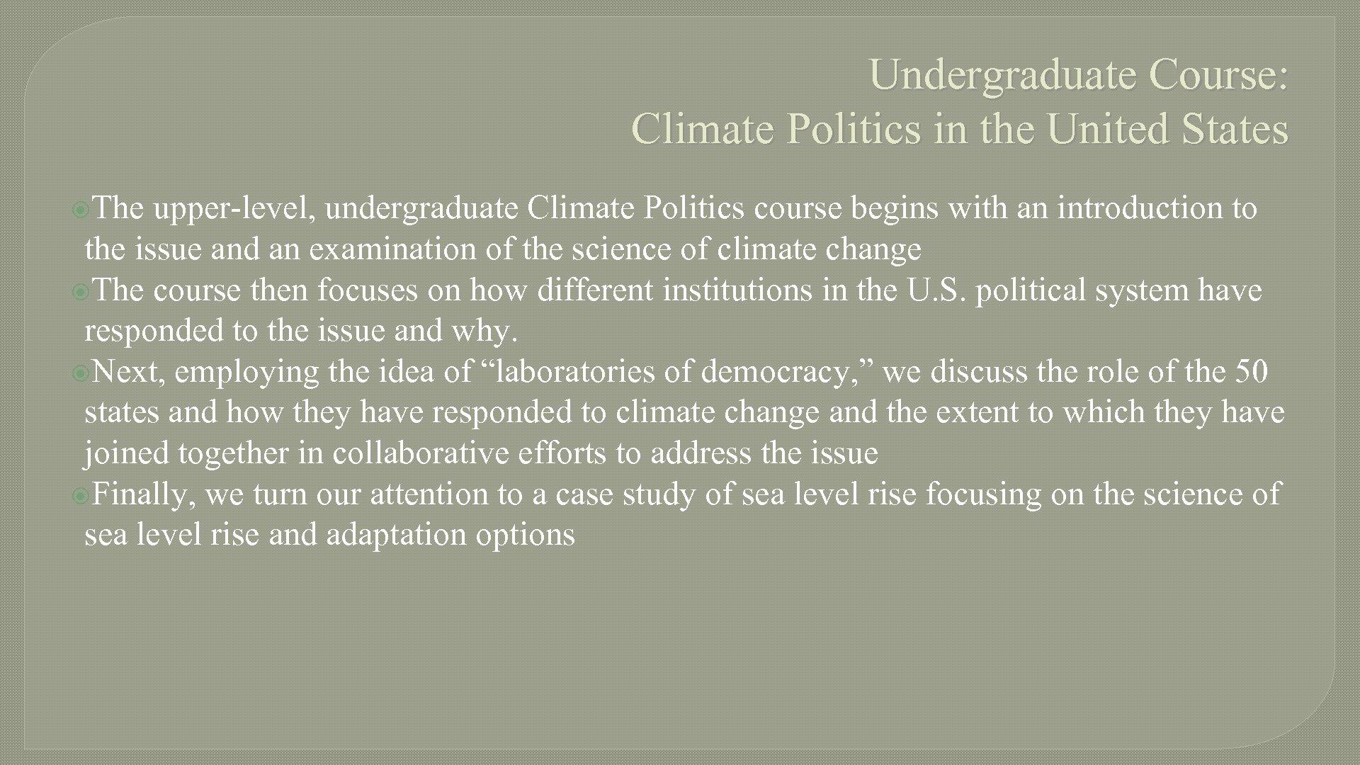 Undergraduate Course: Climate Politics in the United States The upper-level, undergraduate Climate Politics course