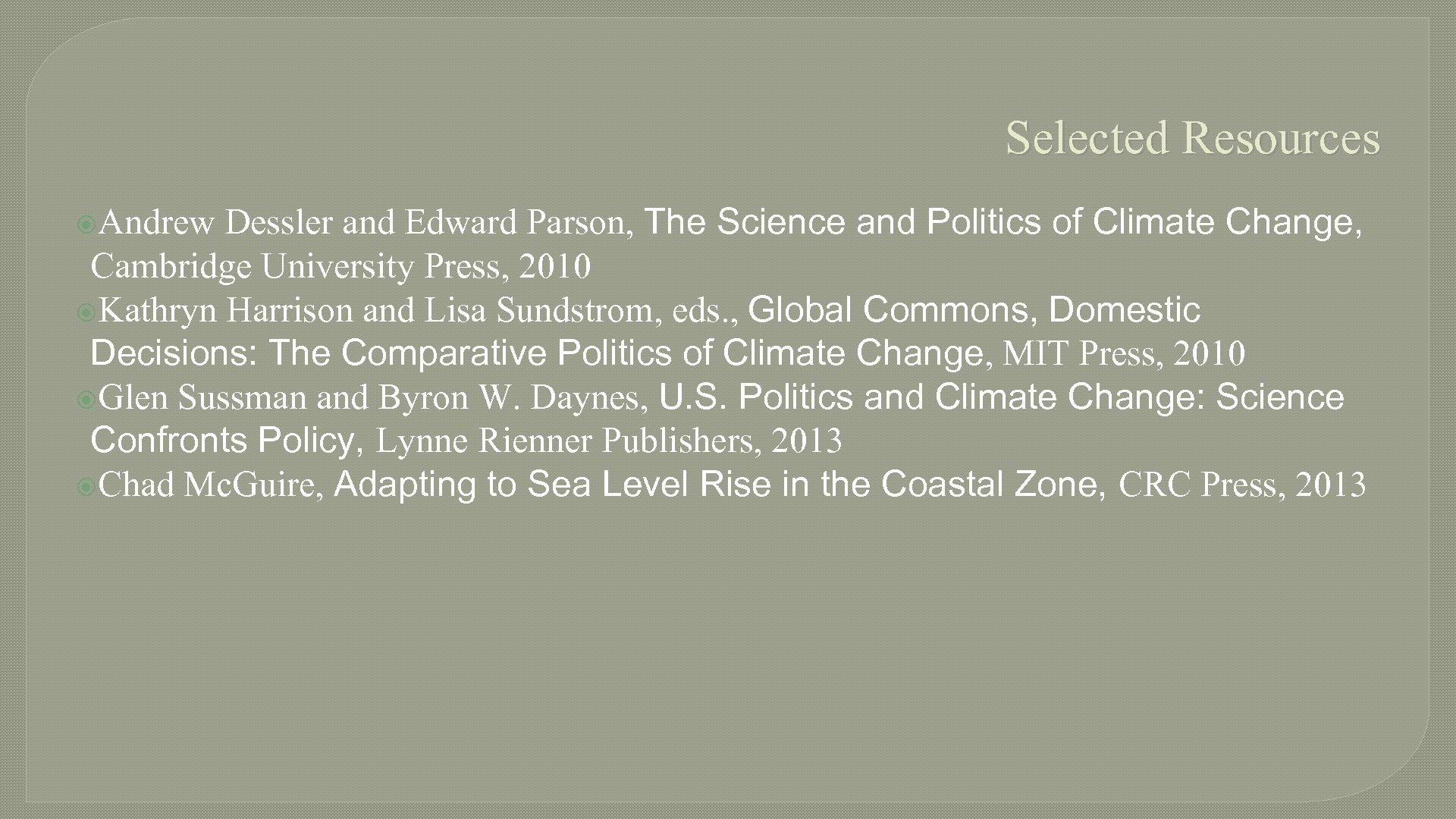Selected Resources Andrew Dessler and Edward Parson, The Science and Politics of Climate Change,
