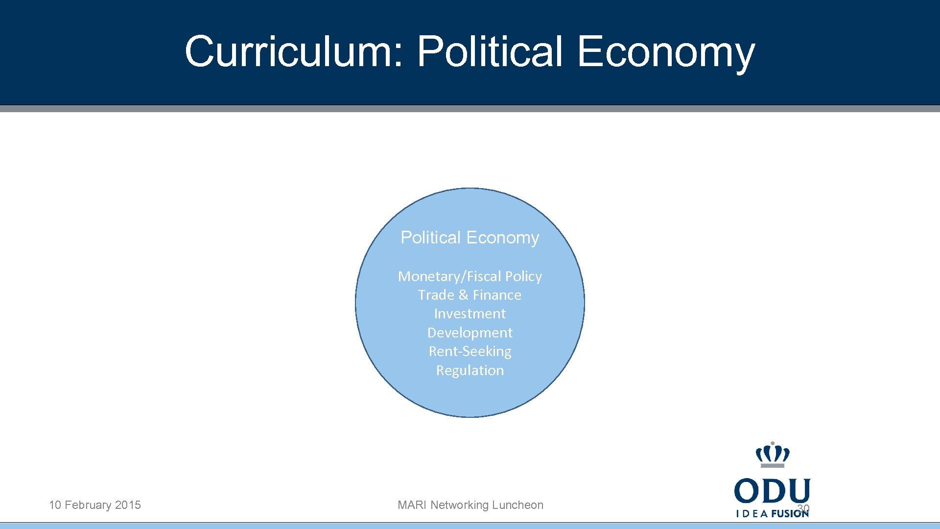 Curriculum: Political Economy Monetary/Fiscal Policy Trade & Finance Investment Development Rent-Seeking Regulation 10 February