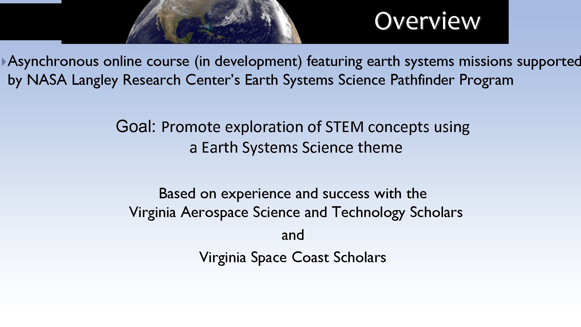 Overview }Asynchronous online course (in development) featuring earth systems missions supported by NASA Langley