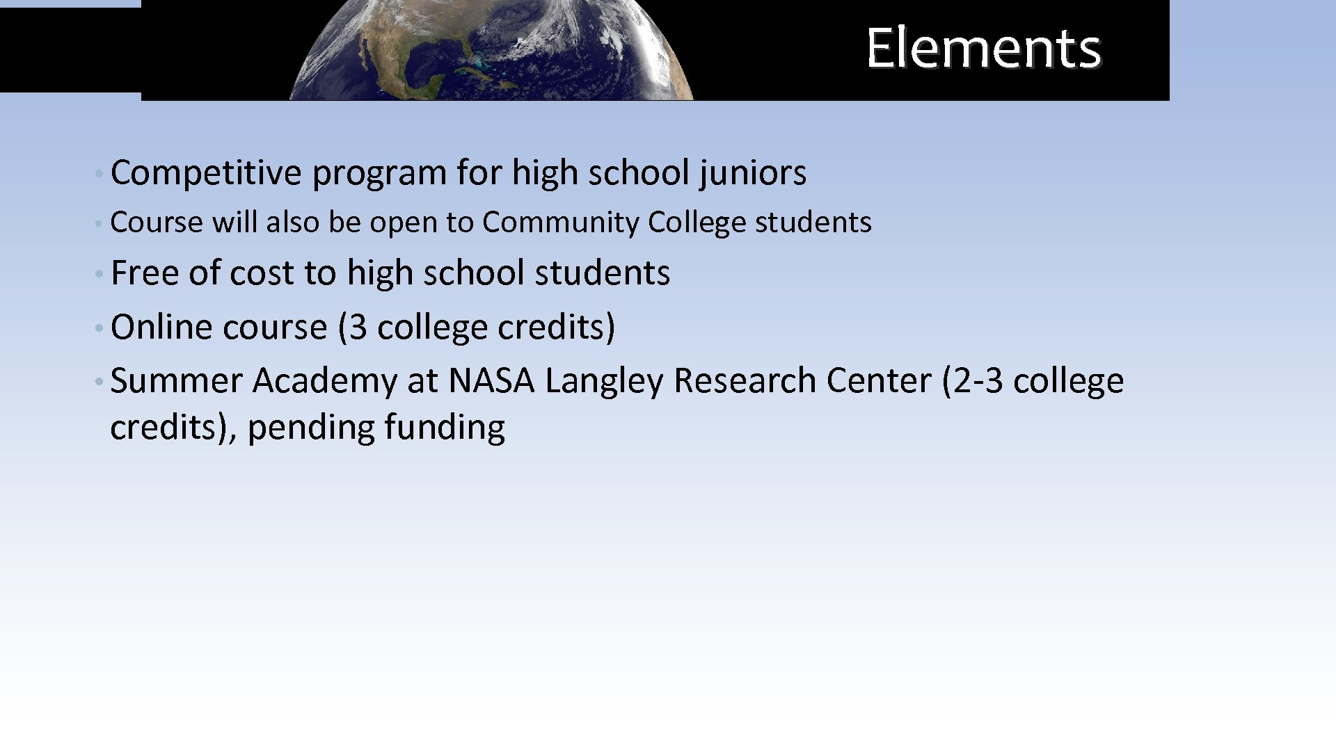 Elements • Competitive program for high school juniors • Course will also be open