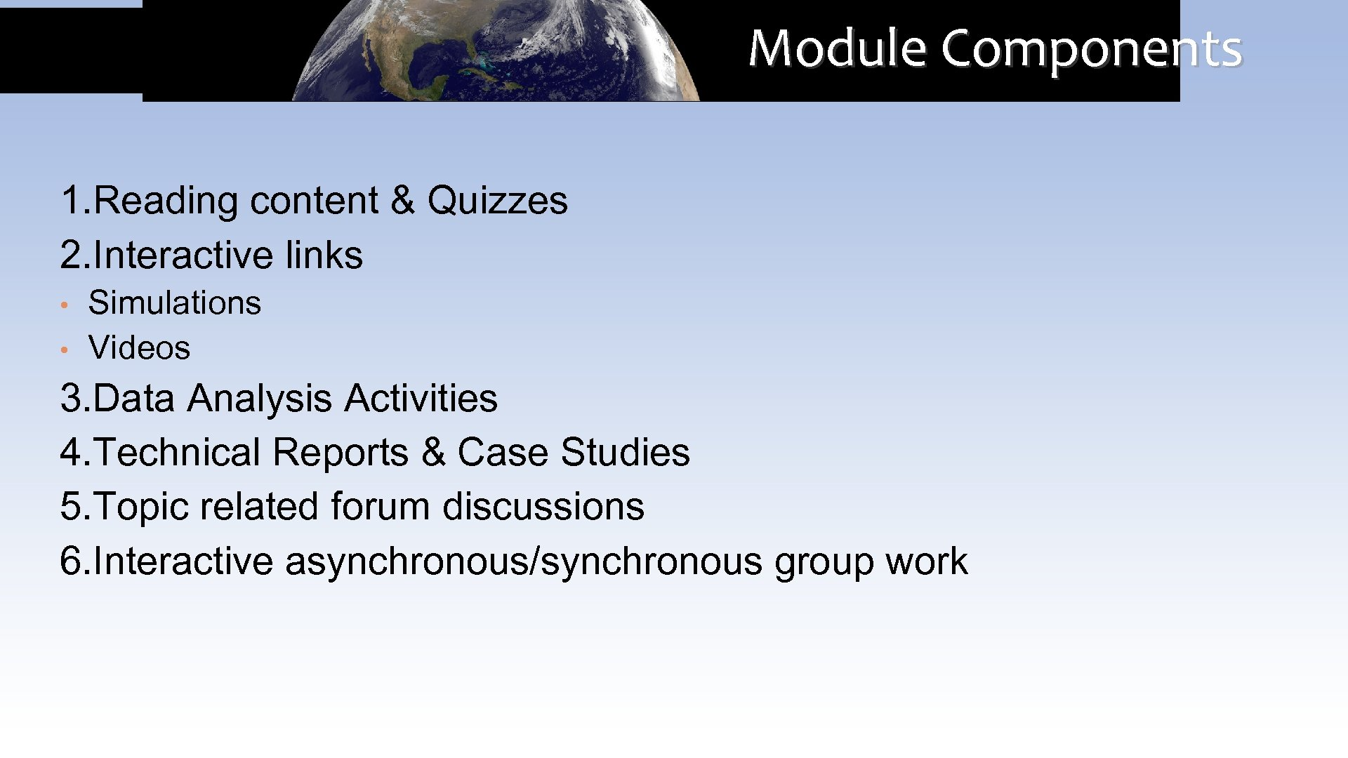 Module Components 1. Reading content & Quizzes 2. Interactive links • • Simulations Videos