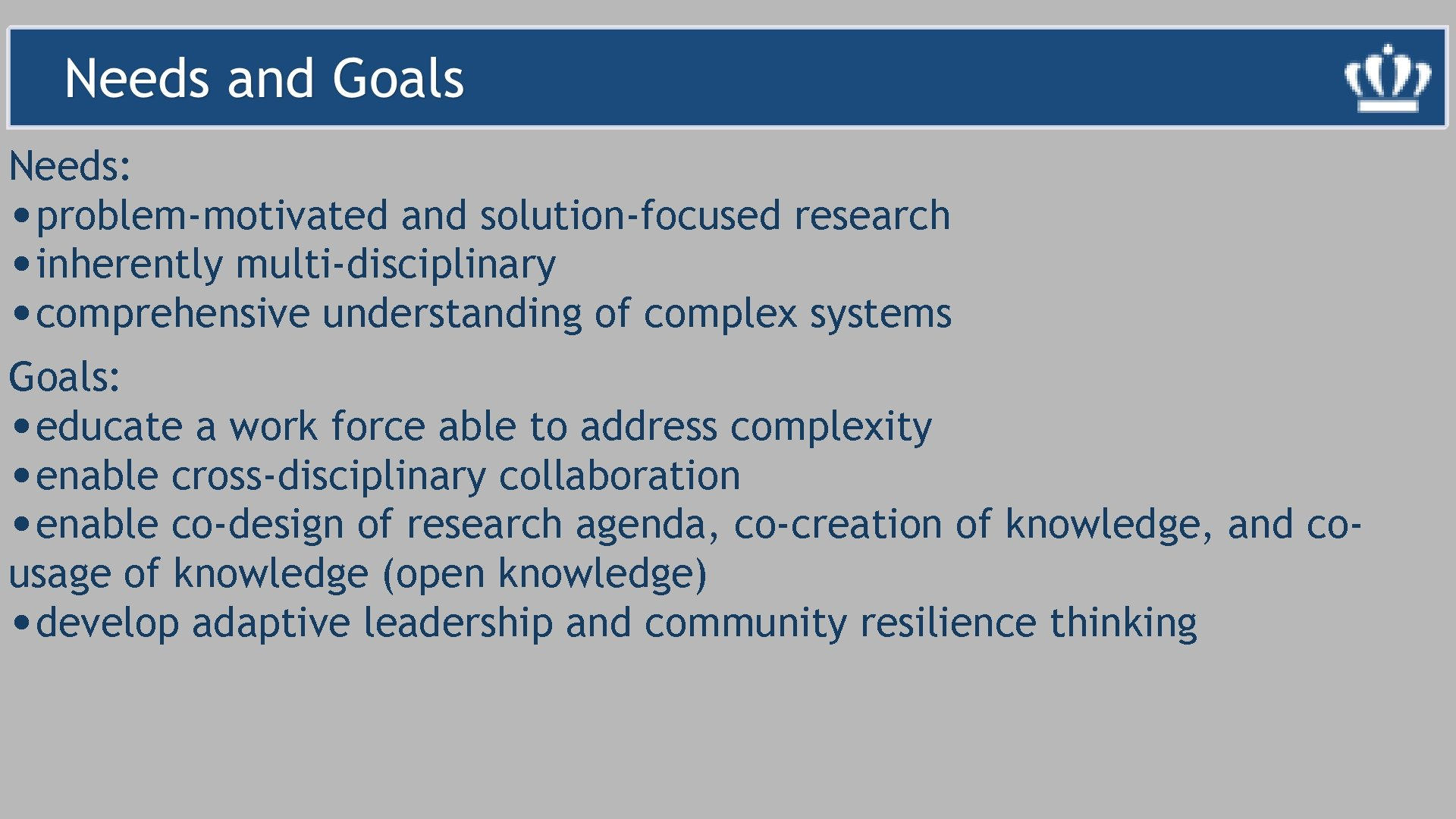 Needs: • problem-motivated and solution-focused research • inherently multi-disciplinary • comprehensive understanding of complex