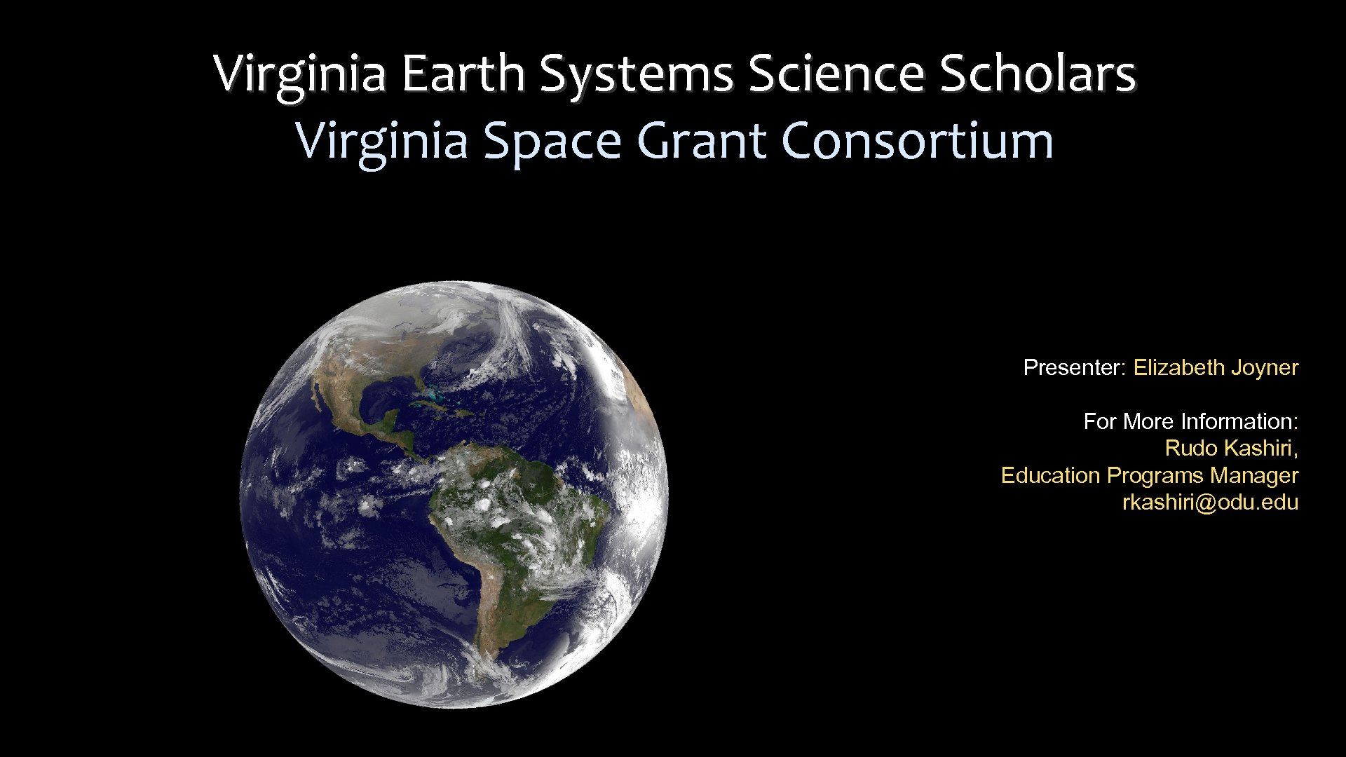 Virginia Earth Systems Science Scholars Virginia Space Grant Consortium Presenter: Elizabeth Joyner For More