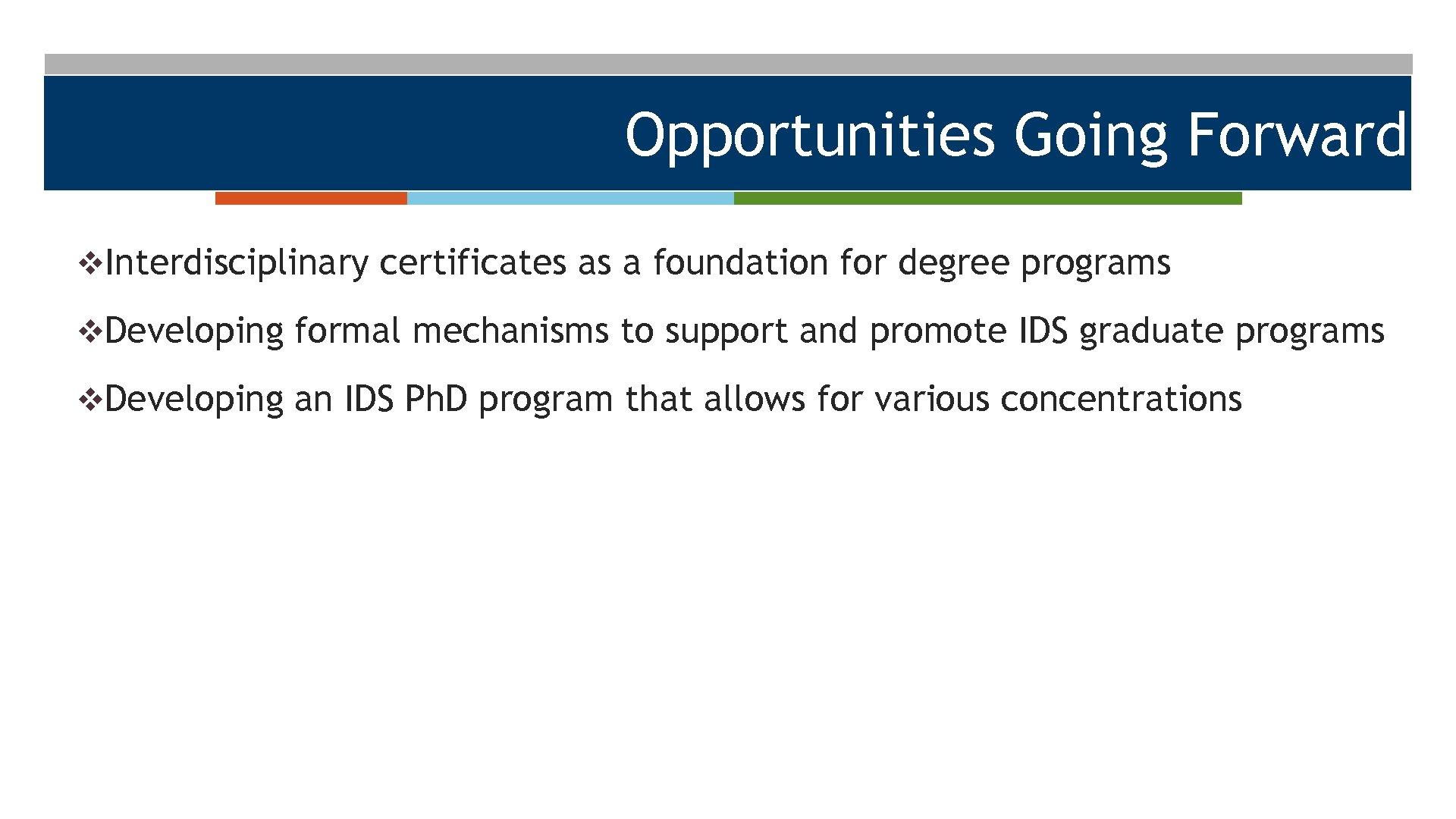 Opportunities Going Forward v. Interdisciplinary certificates as a foundation for degree programs v. Developing