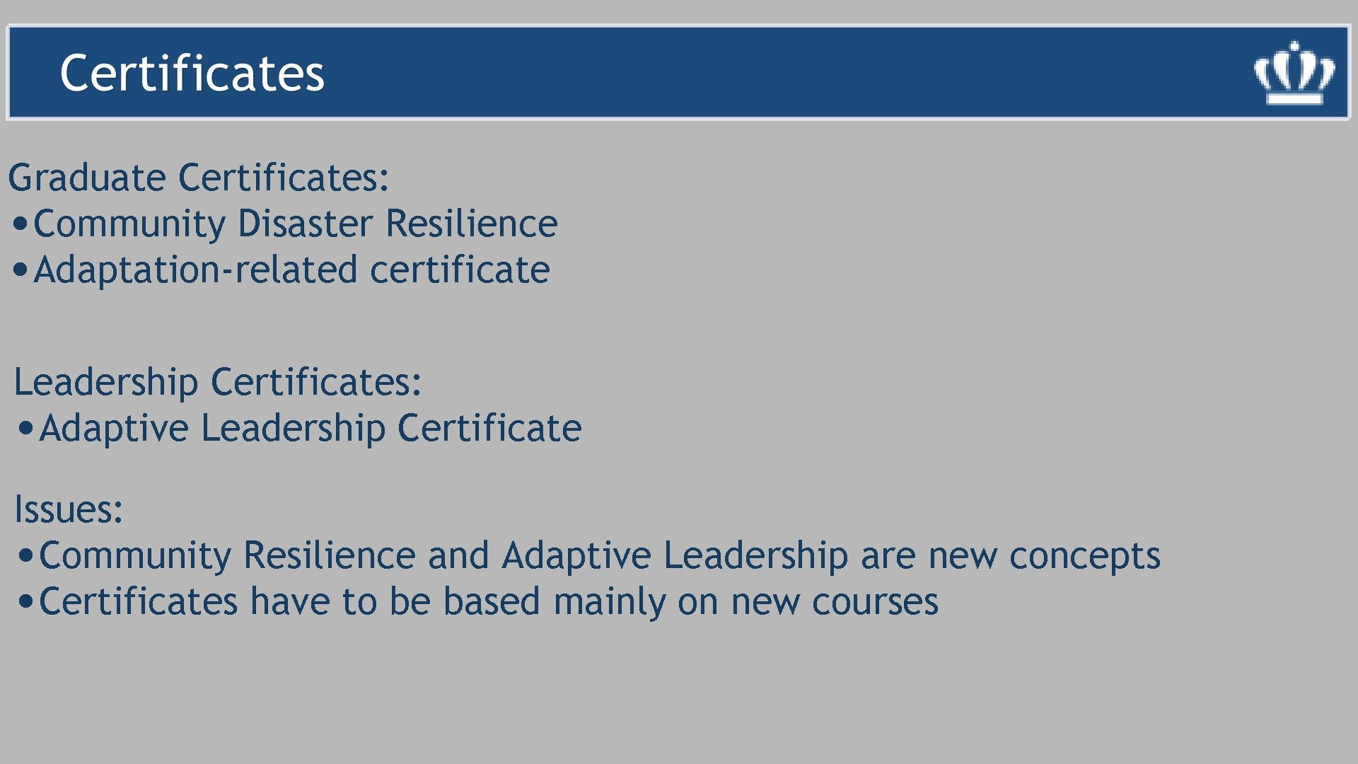 Graduate Certificates: • Community Disaster Resilience • Adaptation-related certificate Leadership Certificates: • Adaptive Leadership