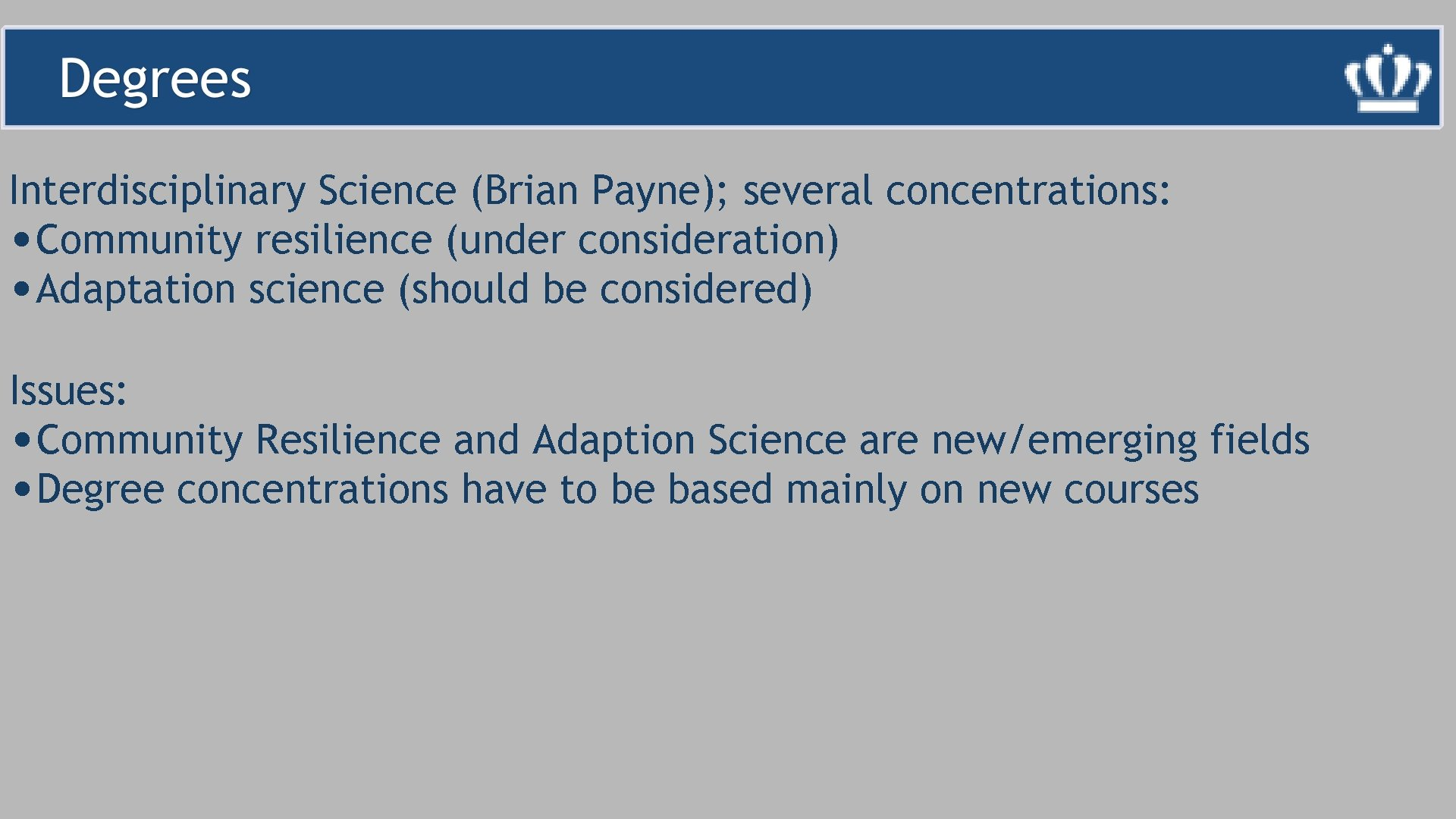Interdisciplinary Science (Brian Payne); several concentrations: • Community resilience (under consideration) • Adaptation science