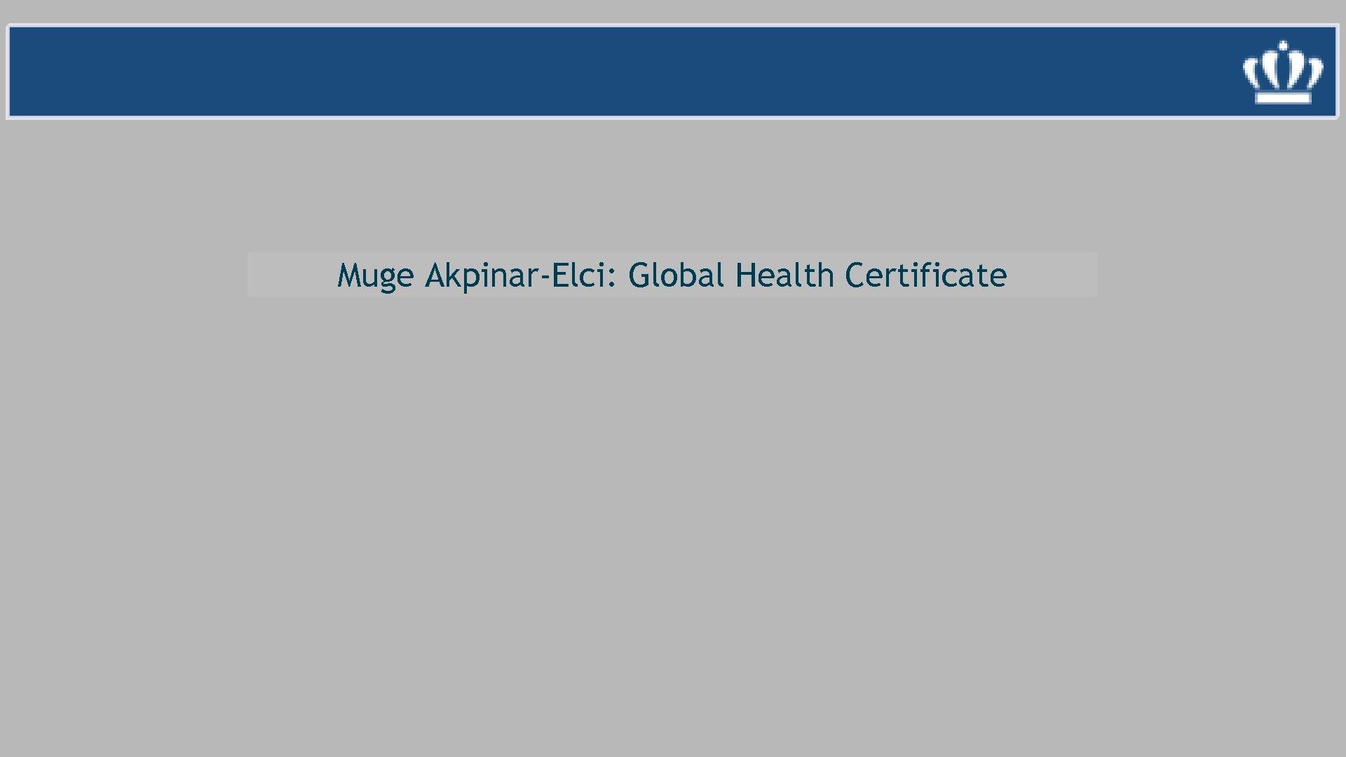 Muge Akpinar-Elci: Global Health Certificate