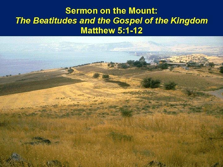 Sermon on the Mount: The Beatitudes and the Gospel of the Kingdom Matthew 5: