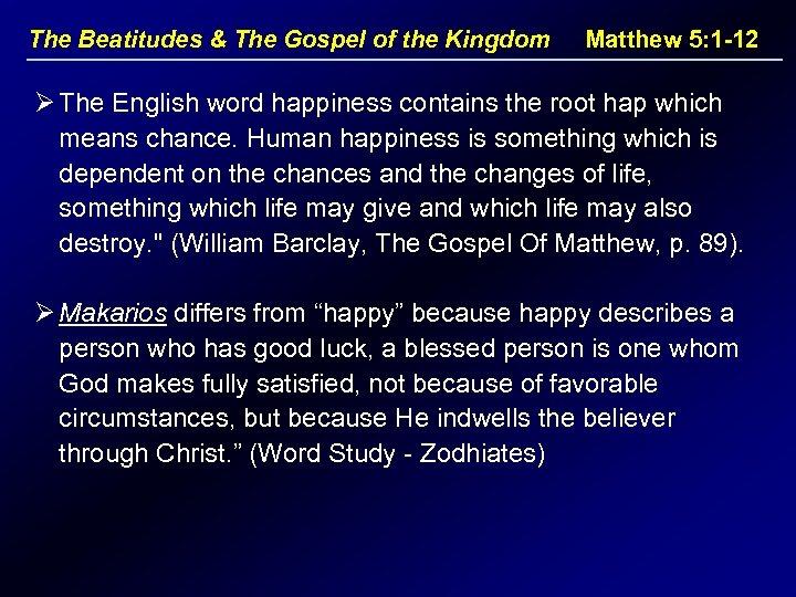 The Beatitudes & The Gospel of the Kingdom Matthew 5: 1 -12 Ø The