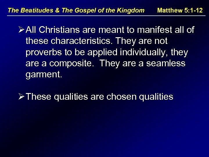 The Beatitudes & The Gospel of the Kingdom Matthew 5: 1 -12 Ø All