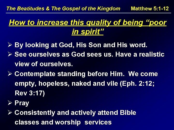 The Beatitudes & The Gospel of the Kingdom Matthew 5: 1 -12 How to
