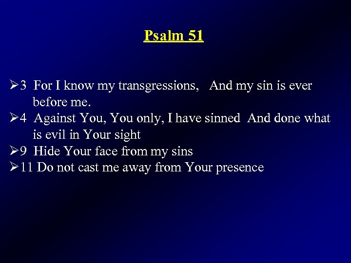 Psalm 51 Ø 3 For I know my transgressions, And my sin is ever