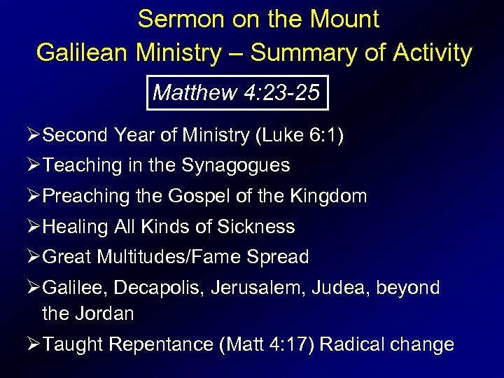 Sermon on the Mount Galilean Ministry – Summary of Activity Matthew 4: 23 -25