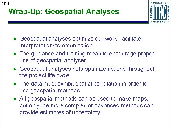 108 Wrap-Up: Geospatial Analyses Geospatial analyses optimize our work, facilitate interpretation/communication The guidance and