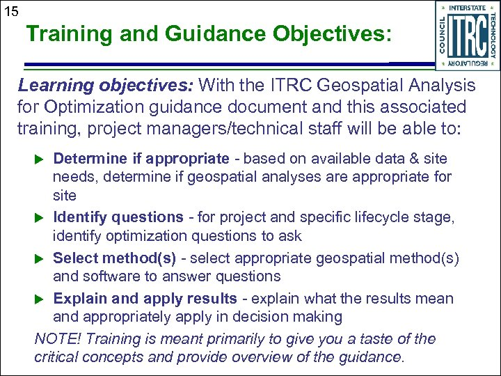 15 Training and Guidance Objectives: Learning objectives: With the ITRC Geospatial Analysis for Optimization