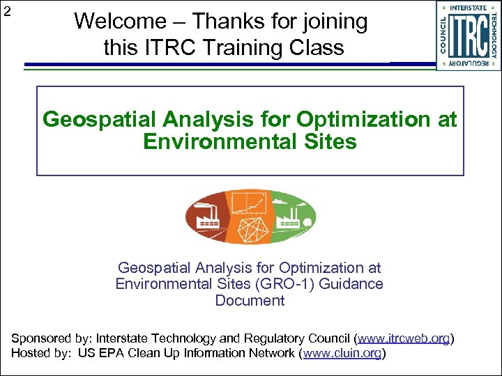 2 Welcome – Thanks for joining this ITRC Training Class Geospatial Analysis for Optimization