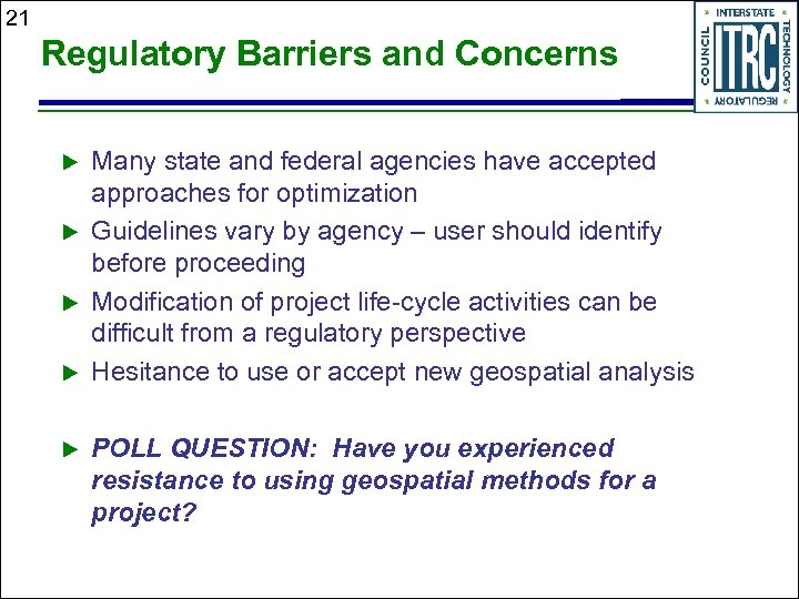 21 Regulatory Barriers and Concerns Many state and federal agencies have accepted approaches for