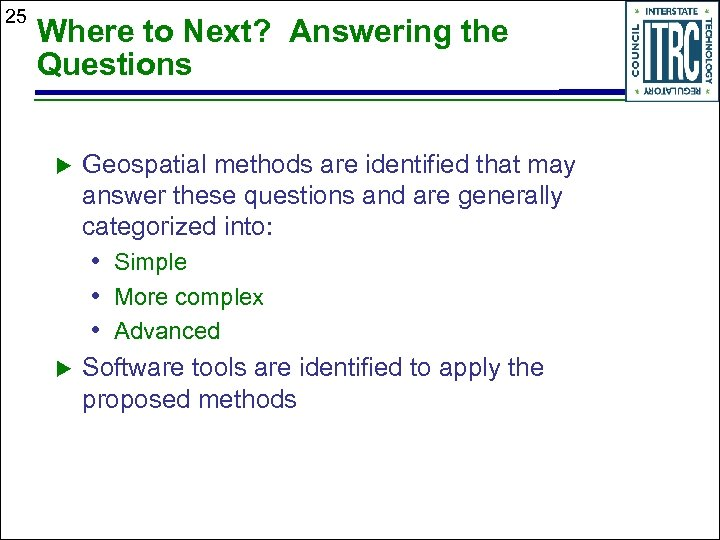25 Where to Next? Answering the Questions Geospatial methods are identified that may answer