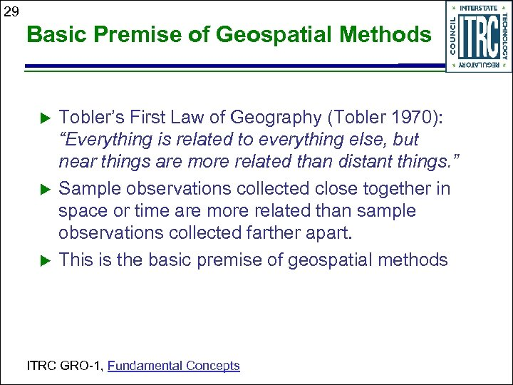 "29 Basic Premise of Geospatial Methods Tobler's First Law of Geography (Tobler 1970): ""Everything"