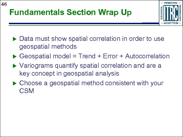 46 Fundamentals Section Wrap Up Data must show spatial correlation in order to use