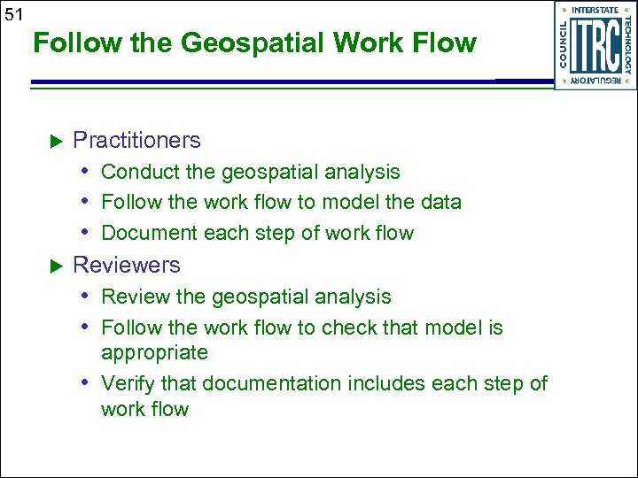 51 Follow the Geospatial Work Flow Practitioners • Conduct the geospatial analysis • Follow